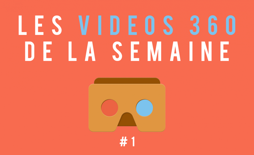 Les vidéos 360 de la semaine #1