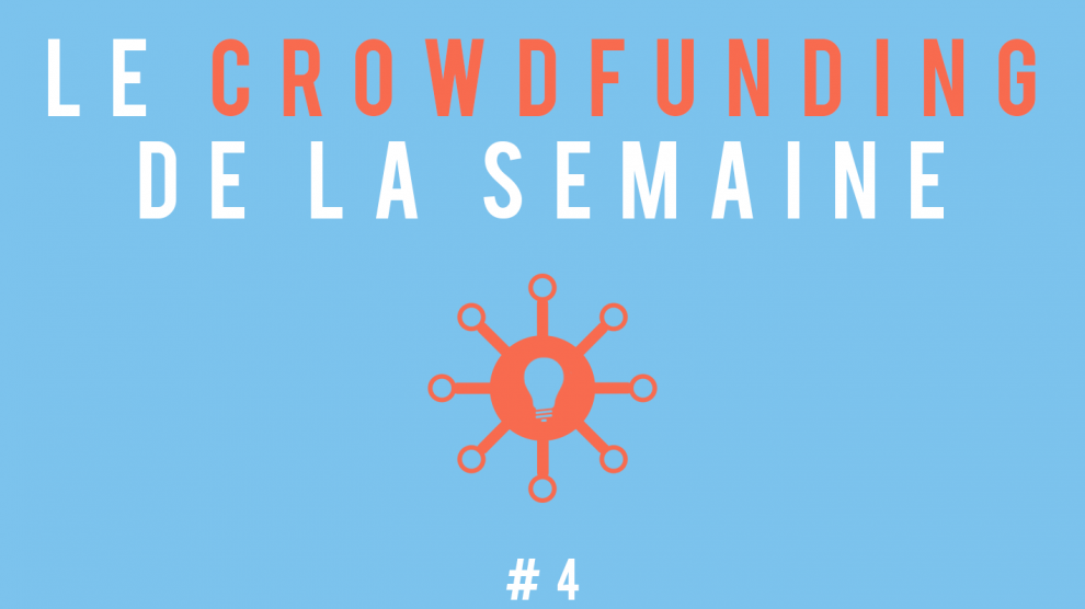 Le crowdfunding de la semaine #4