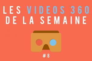 Les vidéos 360 de la semaine #8