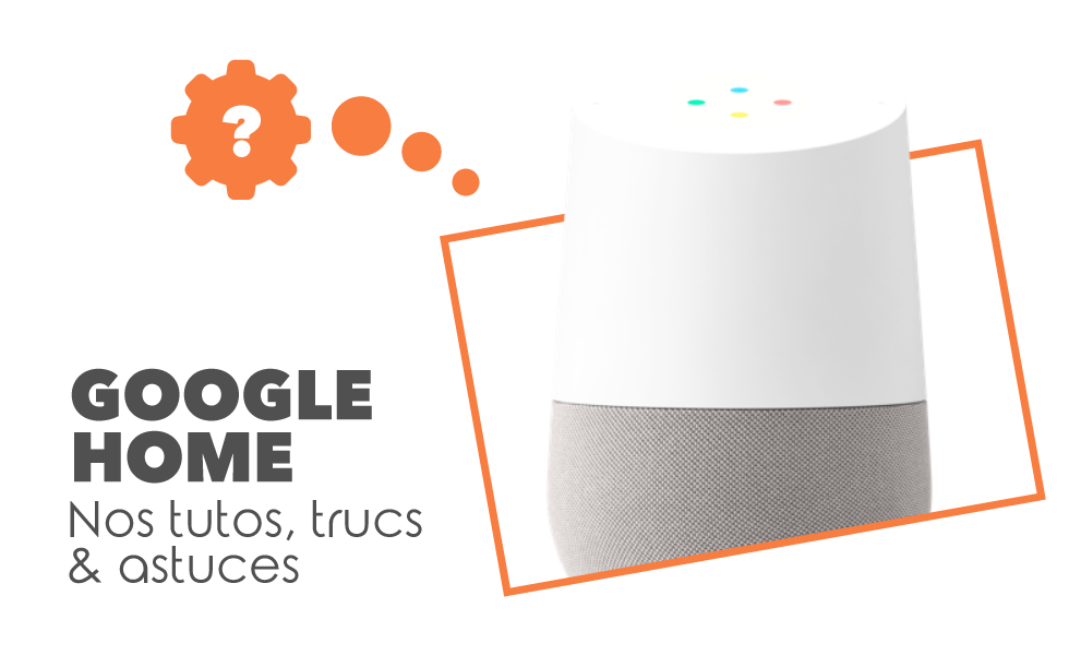 Tutos Google Home