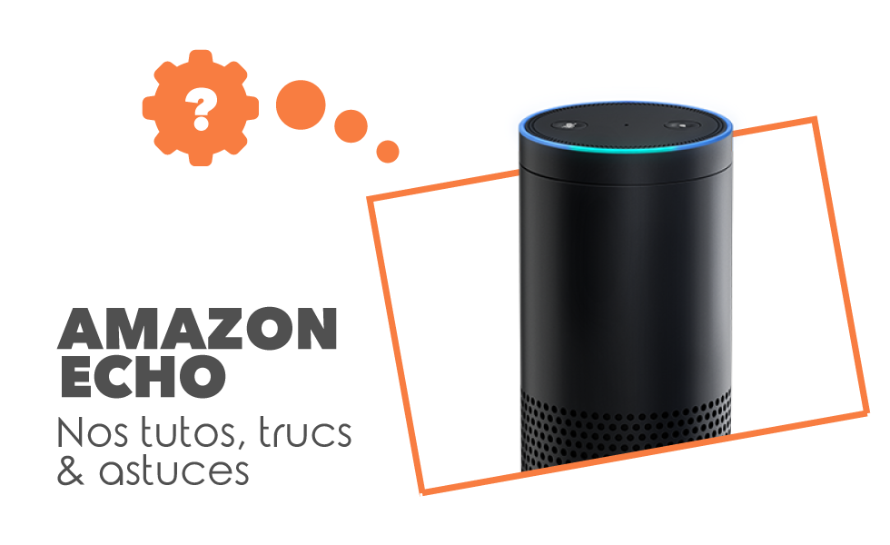 Tutos Amazon Echo